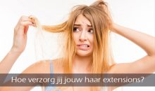 hoe verzorg jij jouw haar extensions?